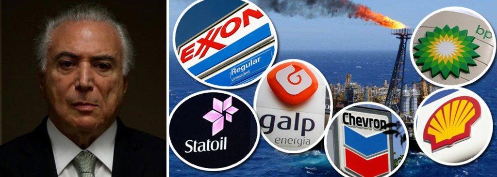 O petróleo é deles: Temer entrega pré-sal na farra das petroleiras internacionais - Gente de Opinião
